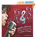 American R and B: Gospel Grooves, Funky Drummers, and Soul Power (American Music Milestones)