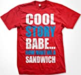 Cool Story Babe… Now Make Me A Sandwich Mens T-shirt, Big and Bold Funny Statements Tee Shirt, Large, Red