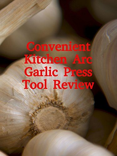 Review: Convenient Kitchen Arc Garlic Press Tool Review