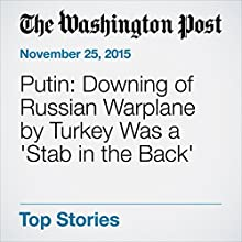 Putin: Downing of Russian Warplane by Turkey Was a 'Stab in the Back' (       UNABRIDGED) by Hugh Naylor, Andrew Roth, Daniela Deane Narrated by Kristi Burns