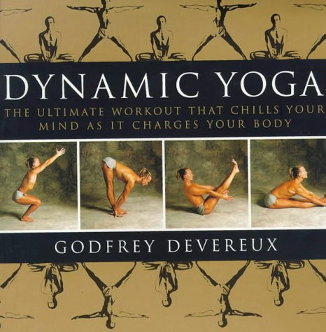 Dynamic Yoga: The Ultimate Workout that Chills Your Mind as it Charges Your Body, Godfrey Devereux