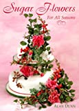 Sugar Flowers for All Seasons (The Creative Cakes Series)