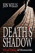 Death's Shadow: True Tales of Homicide: Amazon.ca: Jon Wells: Books