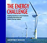 Geoffrey Haggis The Energy Challenge: Finding Solutions to the Problems of Global Warming and Future Energy Supply