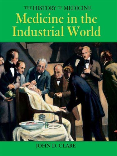 Medicine in the Industrial Age (History of Medicine), JOHN CLARE