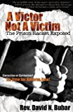 img - for A Victor Not a Victim: The Prison Racket Exposed book / textbook / text book