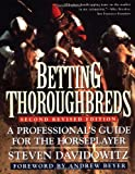 Betting Thoroughbreds: A Professionals Guide for the Horseplayer: Second Revised Edition (Reference)