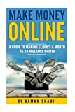 Make Money Online: A Guide to Making $1,000's a Month as a Freelance Writer (make money online, how to make money online, work from home)