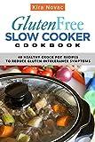Gluten-Free Slow Cooker Cookbook: 40 Healthy Crock Pot Recipes to Reduce Gluten Intolerance Symptoms (Gluten Free Diet Cookbook, Gluten Intolerance Book 6)