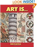 Art Is... (Bob Raczka's Art Adventures)