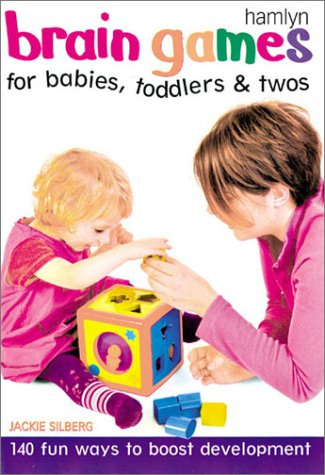 Brain Games for Babies, Toddlers & Twos: 140 Fun Ways to Boost Development