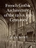 French Gothic Architecture of the 12th and 13th Centuries (California Studies in the History of Art)