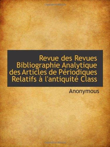 Revue Des Revues Bibliographie Analytique Des Articles De Périodiques Relatifs À L'Antiquité Class (French Edition)