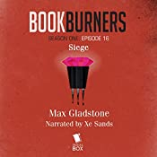 Bookburners: Siege: Episode 16: Bookburners, Season One | Max Gladstone