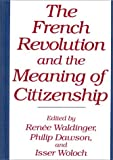 img - for The French Revolution and the Meaning of Citizenship: (Contributions in Political Science) book / textbook / text book