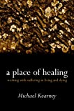 A Place of Healing: Working with Suffering in Living and Dying (0192632388) by Kearney, Michael
