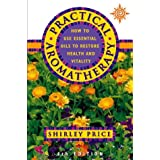 Practical Aromatherapy: How to Use Essential Oils to Restore Vitalitypar Shirley Price