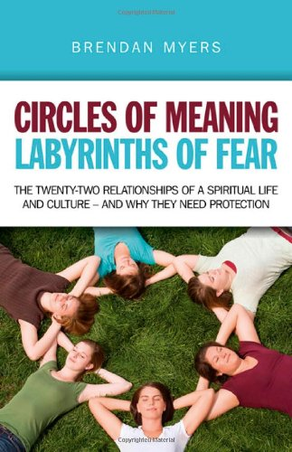Circles of Meaning, Labyrinths of Fear: The twenty-two relationships of a spiritual life and culture - and why they need