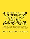 Selection Guide & Penetration Testing For Banking Systems online payments notes: Selection Guide Cyber Defense & Penetration Testing For Banking ... payment and Banking Security Testing Notes