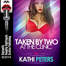 Taken by Two at the Clinic (       UNABRIDGED) by Kathi Peters Narrated by Audrey Lusk