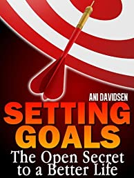 Setting Goals: The Open Secret to a Better Life