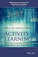 Activity Learning: Discovering, Recognizing, and Predicting Human Behavior from Sensor Data Front Cover