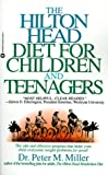 Peter M. Miller The Hilton Head Diet for Children and Teenagers: The Safe Adn Effective Program That Helps Your Child Overcome Weight Problems for Good!