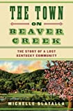 img - for The Town on Beaver Creek: The Story of a Lost Kentucky Community book / textbook / text book