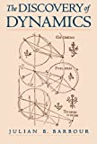 img - for The Discovery of Dynamics: A Study from a Machian Point of View of the Discovery and the Structure of Dynamical Theories Reprint edition by Barbour, Julian B. (2001) Paperback book / textbook / text book