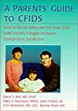 A Parent's Guide to Cfids: How to Be an Advocate for Your Child With Chronic Fatigue Immune Dysfunction
