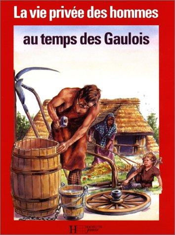 La Vie privée des hommes Tome 17 : Au temps des Gaulois