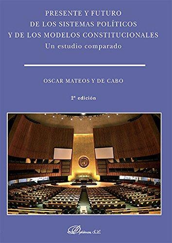 Presente y futuro de los sistemas políticos y de los modelos constitucionales. Un estudio comparado