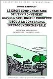 Le droit communautaire de l'environnement depuis l'Acte unique européen jusqu'a la conférence intergouvernementale