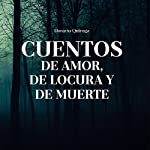 Cuentos de Amor, de Locura y de Muerte [Tales of Love, Madness, and Death] | Horacio Quiroga