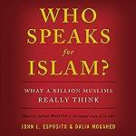 Who Speaks for Islam?: What a Billion Muslims Really Think   John L. Esposito,Dalia Mogahed