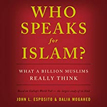 Who Speaks for Islam?: What a Billion Muslims Really Think Audiobook by John L. Esposito, Dalia Mogahed Narrated by Christopher Lane