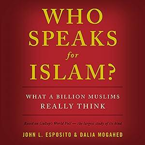 Who Speaks for Islam?: What a Billion Muslims Really Think Hörbuch von John L. Esposito, Dalia Mogahed Gesprochen von: Christopher Lane