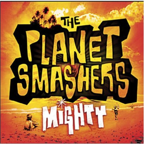 The Planet Smashers - Mighty - Zortam Music