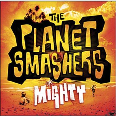 The Planet Smashers - Mighty - Zortam Music