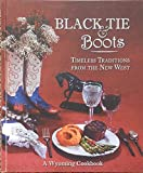 Black Tie & Boots: Timeless Traditions from the New West, a Wyoming Cookbook by University of Wyoming (2005) Hardcover