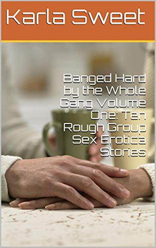 Banged Hard by the Whole Gang Volume One: Ten Rough Group Sex Erotica Stories PDF