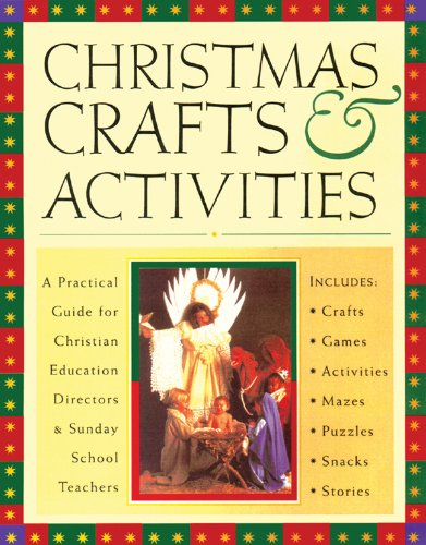 Christmas Crafts and Activities: Includes Crafts, Activities, Games, Bible Stories and Snacks for Any Type of Advent or Christmas Function