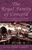 The Royal Family of Concord: Samuel, Elizabeth, and Rockwood Hoar and Their Friendship With Ralph Waldo Emerson (1401099696) by Paula Robbins