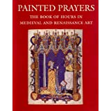 Painted Prayers: The Book of Hours in Medieval and Renaissance Art ~ Roger S. Wieck