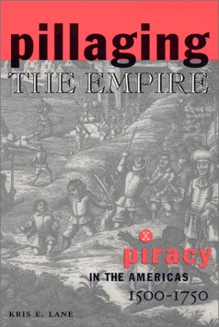 Pillaging the Empire: Piracy in the Americas 1500-1750...