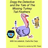 Dogg the Detective and The Tale of the Missing Turkey Tail Feathers With Help From Carla the Carp (Dogg the Detective Kid's Mystery Series)