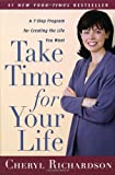 Take Time for Your Life: A Personal Coach's 7-Step Program for Creating the Life You Want (0767902076) by Richardson, Cheryl