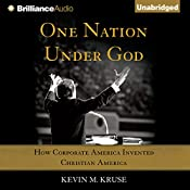 One Nation Under God: How Corporate America Invented Christian America | [Kevin M. Kruse]