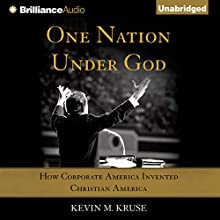 One Nation Under God: How Corporate America Invented Christian America Audiobook by Kevin M. Kruse Narrated by Jeff Cummings