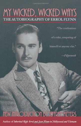 My Wicked, Wicked Ways: The Autobiography of Errol Flynn: Errol Flynn, Jeffrey Meyers: 9780815412502: Amazon.com: Books